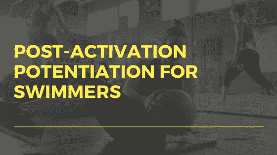 Post-Activation Potentiation for Swimmers