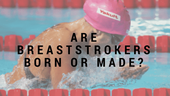 Are Breaststrokers Born or Made?