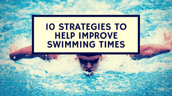 10 Strategies to Help Improve Swimming Times